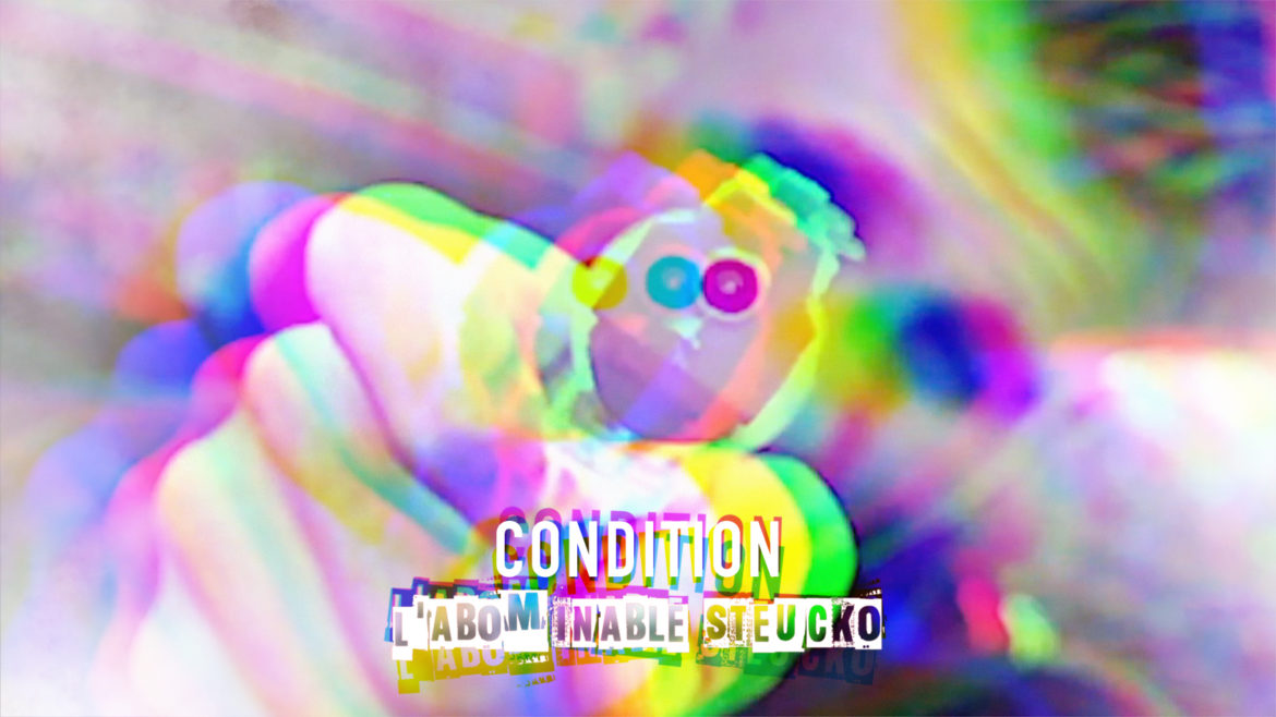 """""""Condition"""", L'abominable Steucko."""